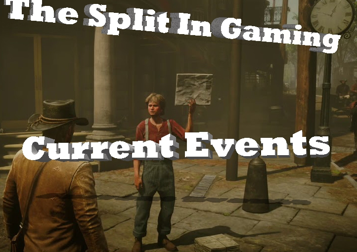 The Split In Gaming (Current Events)
